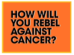 Stand Up To Cancer - How Will you Rebel Agaisnt Cancer?